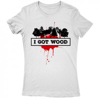I Got Wood Womens T-shirt
