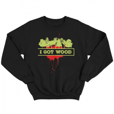 I Got Wood Unisex Sweatshirt