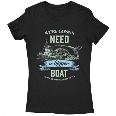 We're Gonna Need A Bigger Boat Womens T-shirt