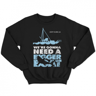 We're Gonna Need A Bigger Boat Unisex Sweatshirt
